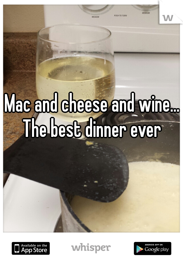 Mac and cheese and wine... The best dinner ever