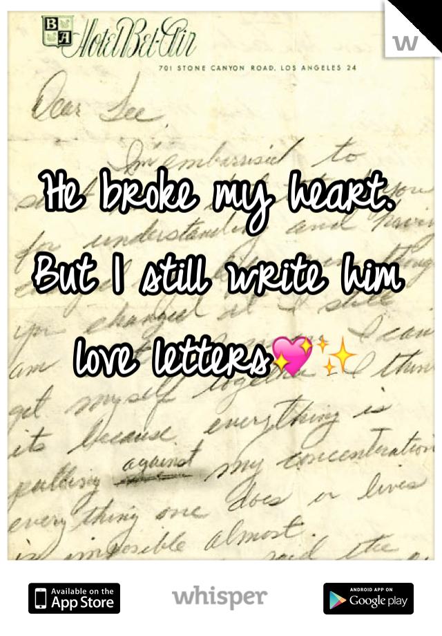 He broke my heart. But I still write him love letters💖✨