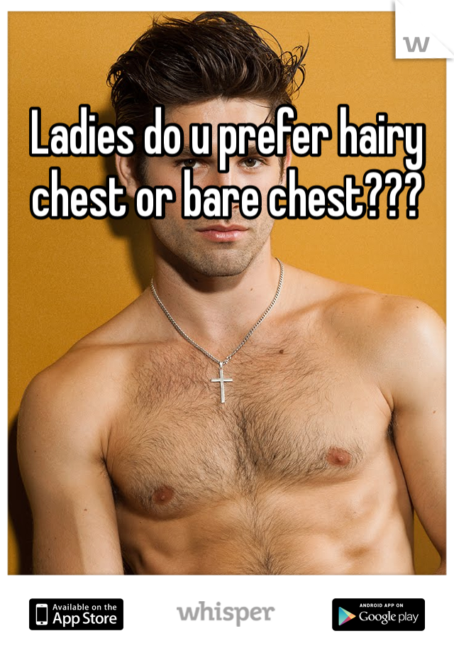 Ladies do u prefer hairy chest or bare chest???