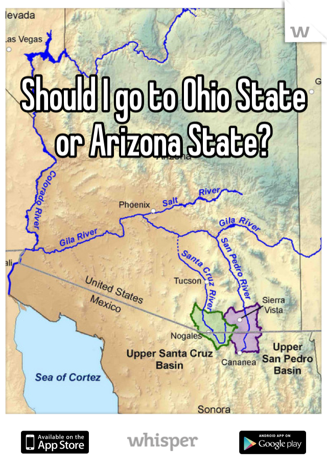 Should I go to Ohio State or Arizona State?