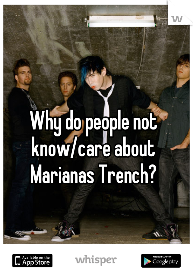 Why do people not know/care about Marianas Trench?