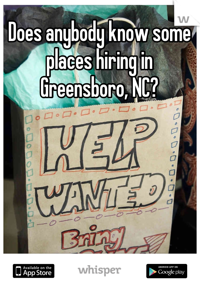 Does anybody know some places hiring in Greensboro, NC?