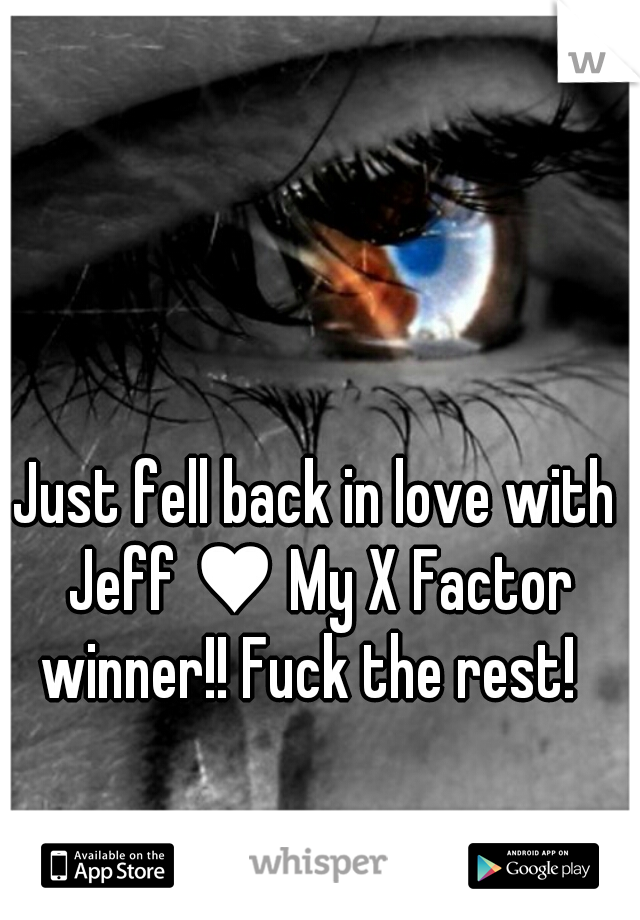 Just fell back in love with Jeff ♥ My X Factor winner!! Fuck the rest!