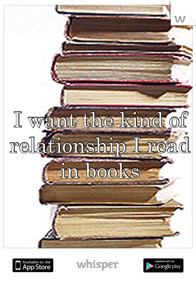 I want the kind of relationship I read in books