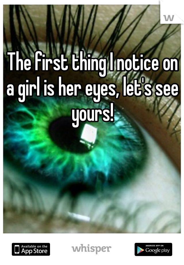 The first thing I notice on a girl is her eyes, let's see yours!