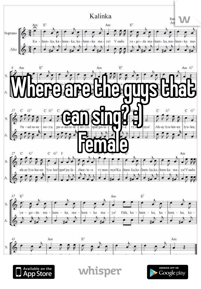 Where are the guys that can sing? :) Female