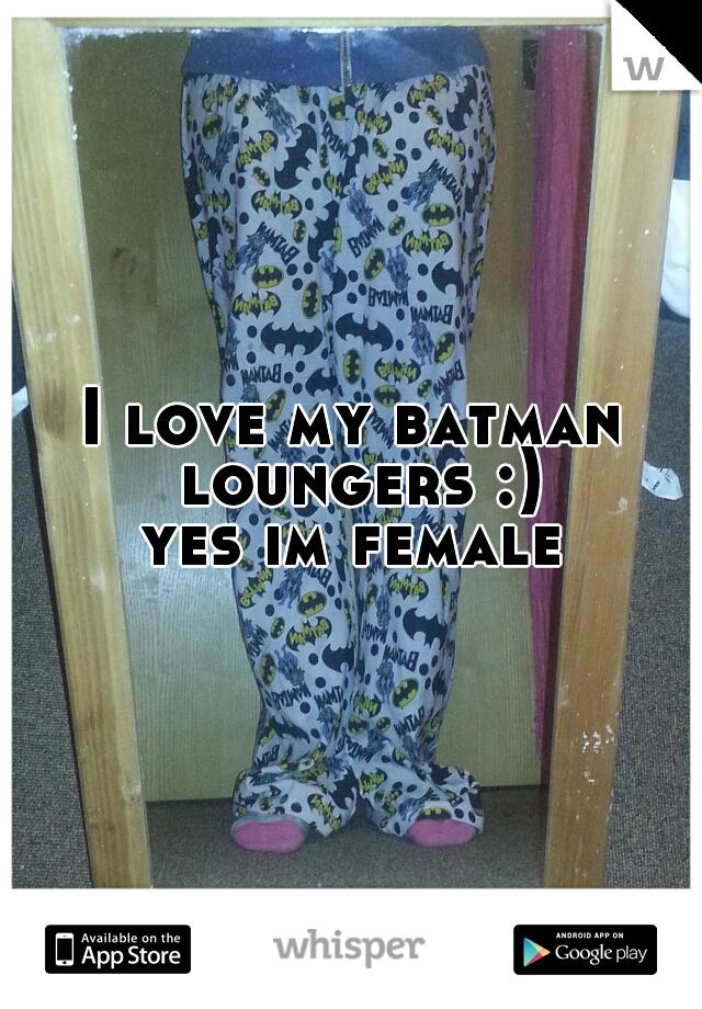 I love my batman loungers :) yes im female