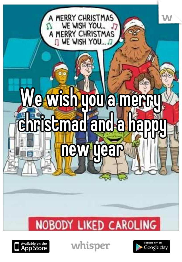 We wish you a merry christmad and a happy new year