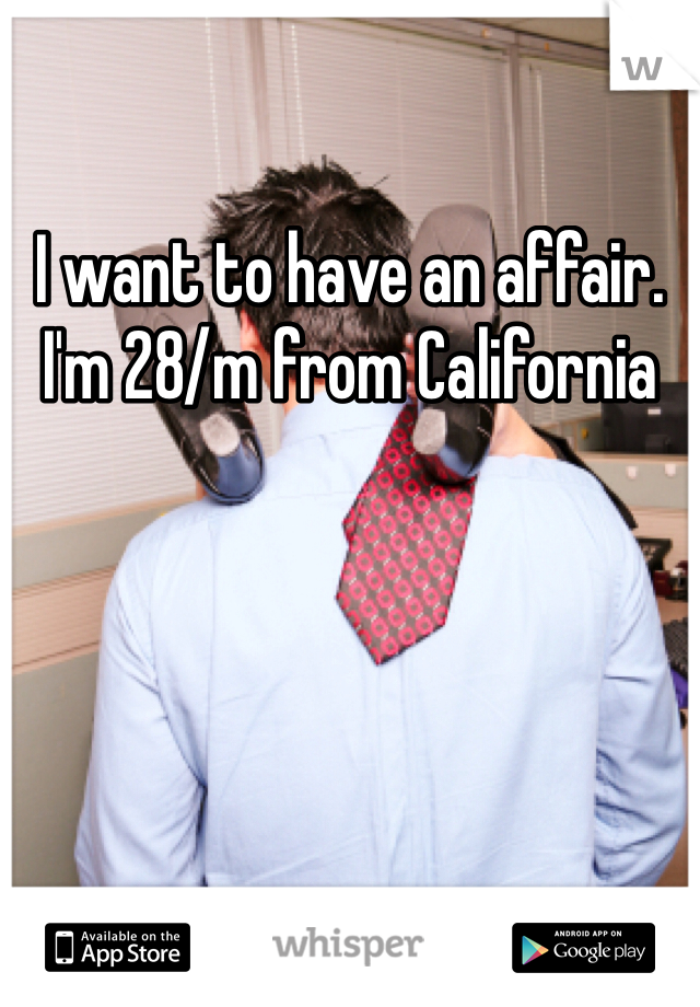I want to have an affair.  I'm 28/m from California