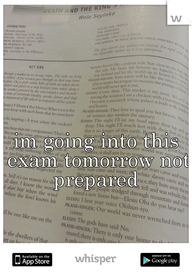 im going into this exam tomorrow not prepared