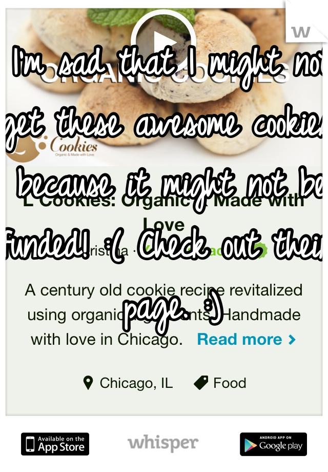 I'm sad that I might not get these awesome cookies because it might not be funded! :( Check out their page. :)