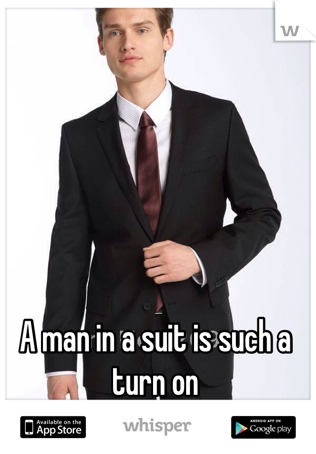 A man in a suit is such a turn on
