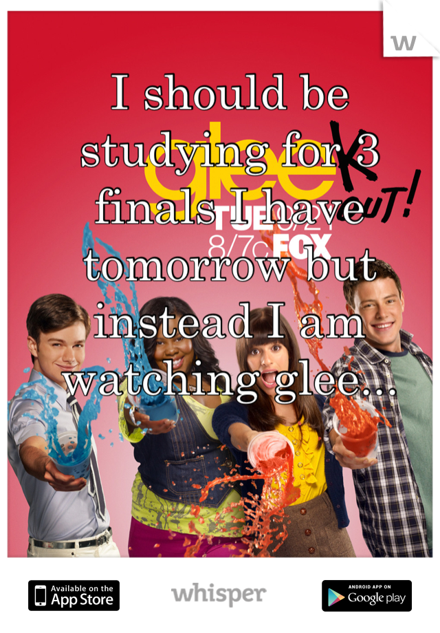I should be studying for 3 finals I have tomorrow but instead I am watching glee...