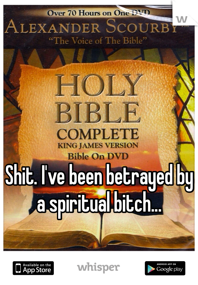 Shit. I've been betrayed by a spiritual bitch...
