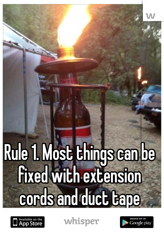 Rule 1. Most things can be fixed with extension cords and duct tape