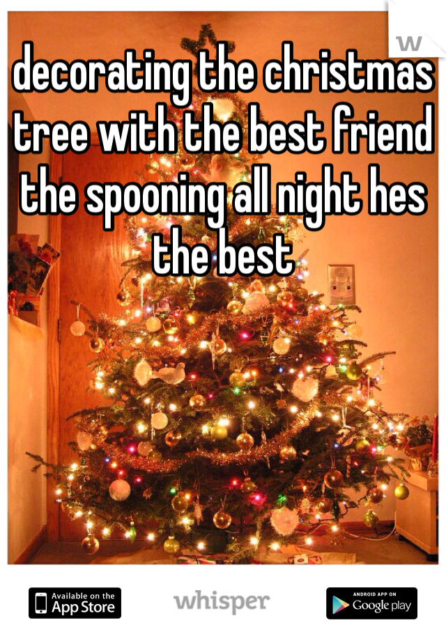 decorating the christmas tree with the best friend the spooning all night hes the best