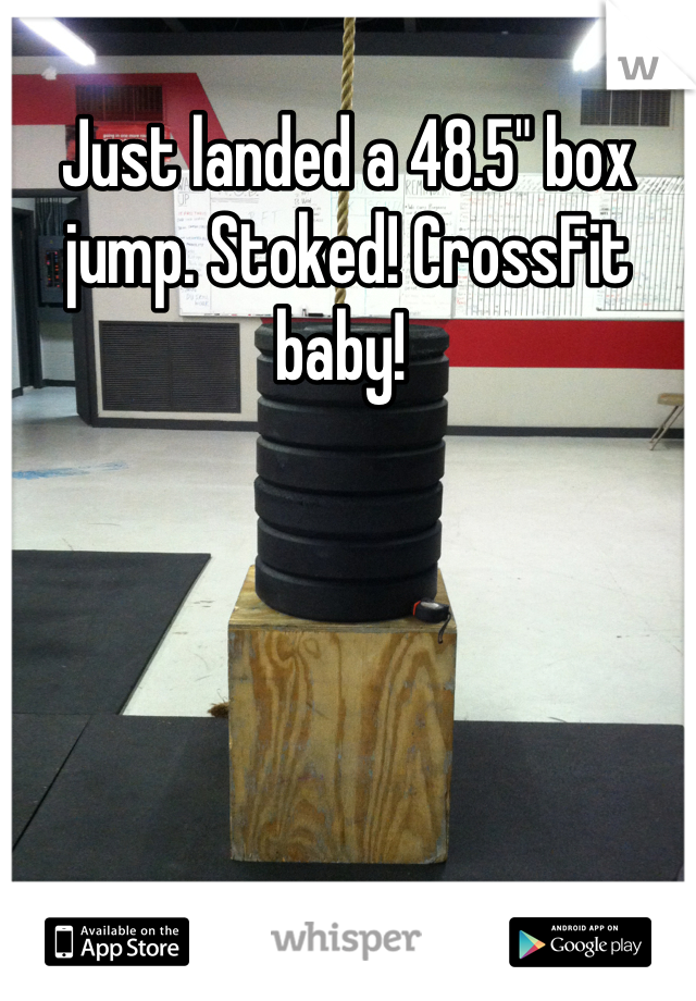 "Just landed a 48.5"" box jump. Stoked! CrossFit baby!"
