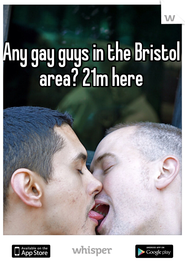 Any gay guys in the Bristol area? 21m here