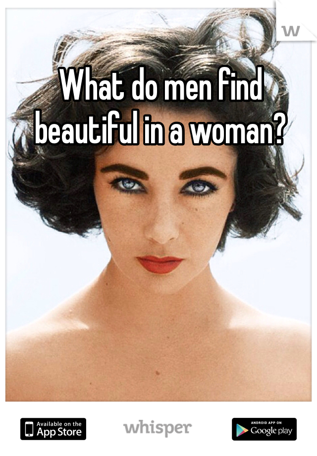 What do men find beautiful in a woman?