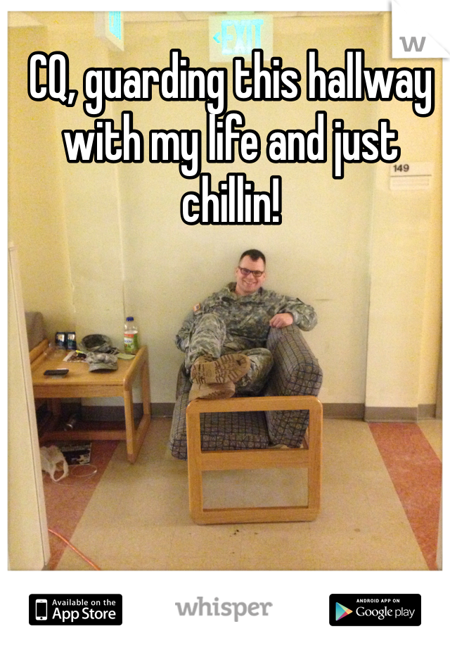CQ, guarding this hallway with my life and just chillin!