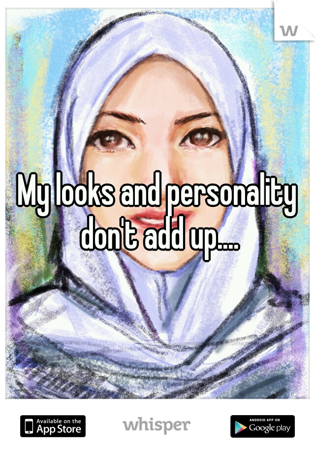 My looks and personality don't add up....
