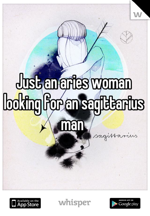 Just an aries woman looking for an sagittarius man