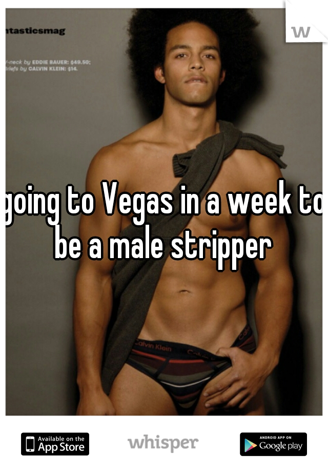 going to Vegas in a week to be a male stripper