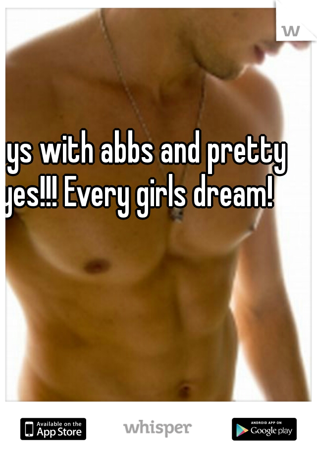 Guys with abbs and pretty eyes!!! Every girls dream!