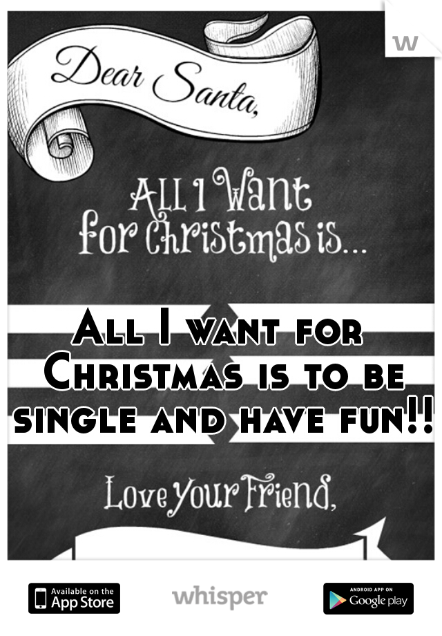 All I want for Christmas is to be single and have fun!!