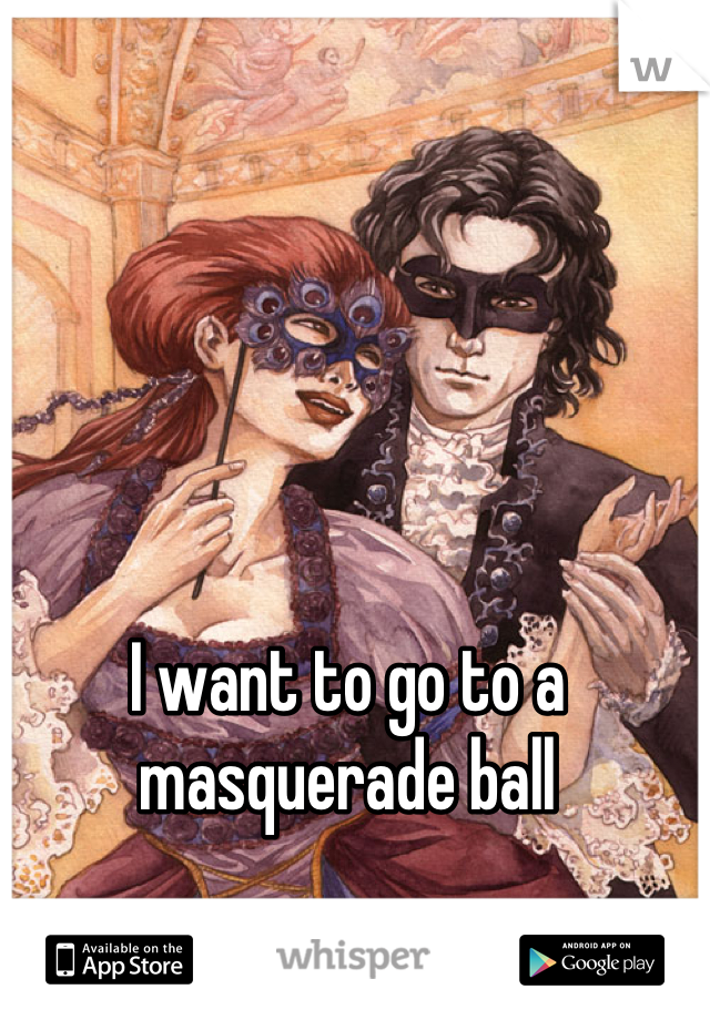I want to go to a masquerade ball