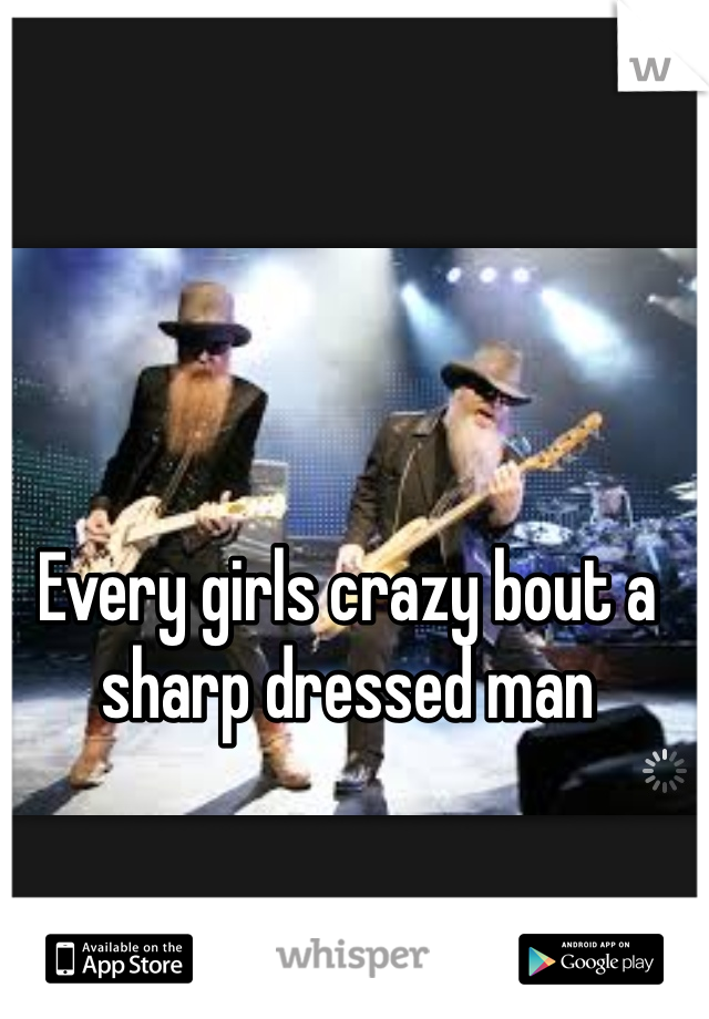 Every girls crazy bout a sharp dressed man