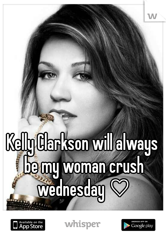 Kelly Clarkson will always be my woman crush wednesday ♡