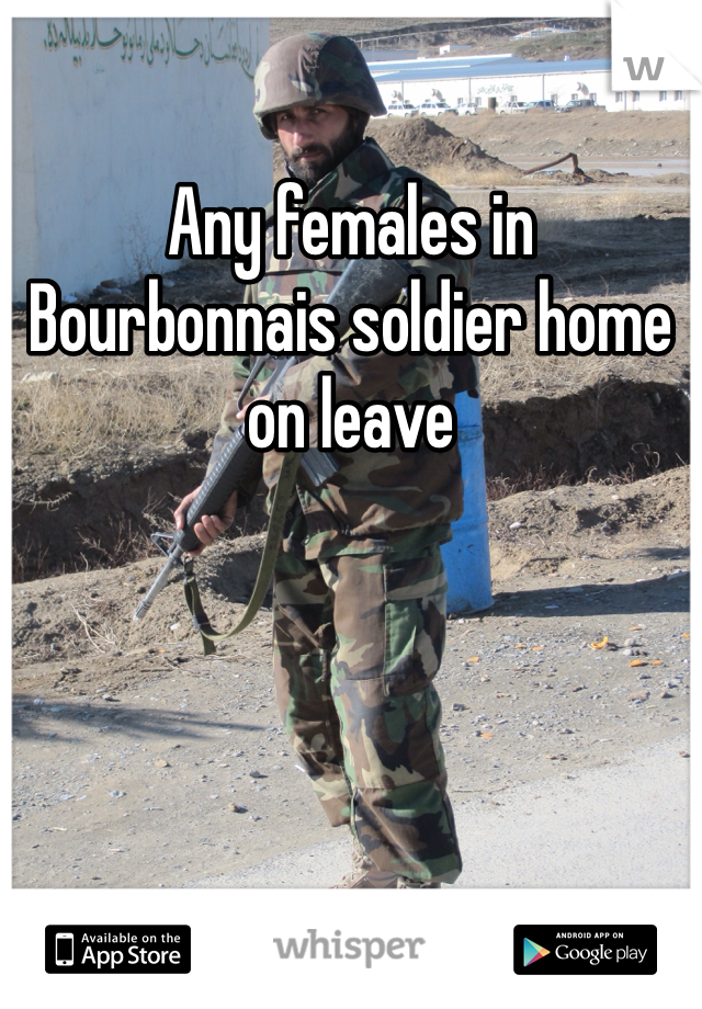 Any females in Bourbonnais soldier home on leave