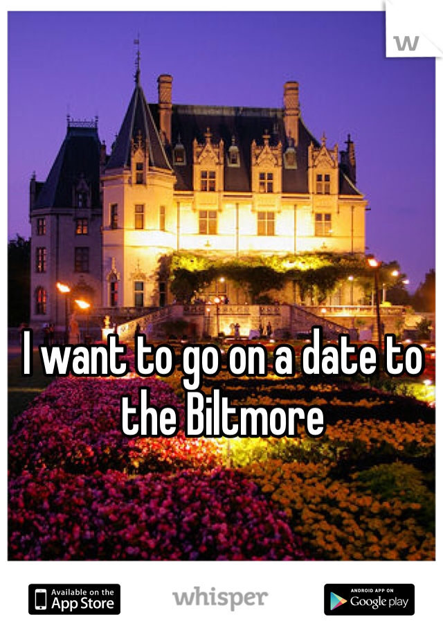 I want to go on a date to the Biltmore