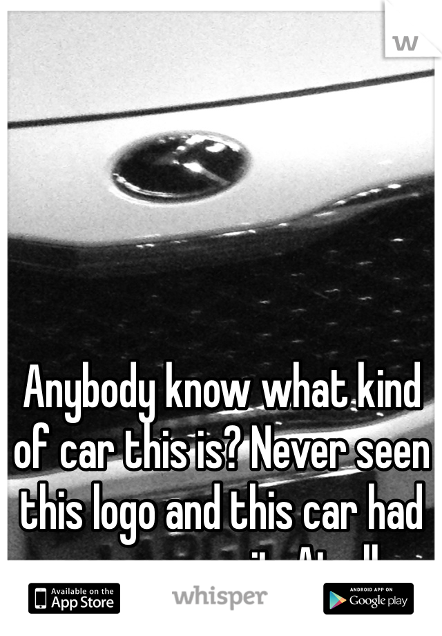 Anybody know what kind of car this is? Never seen this logo and this car had no name on it. At all