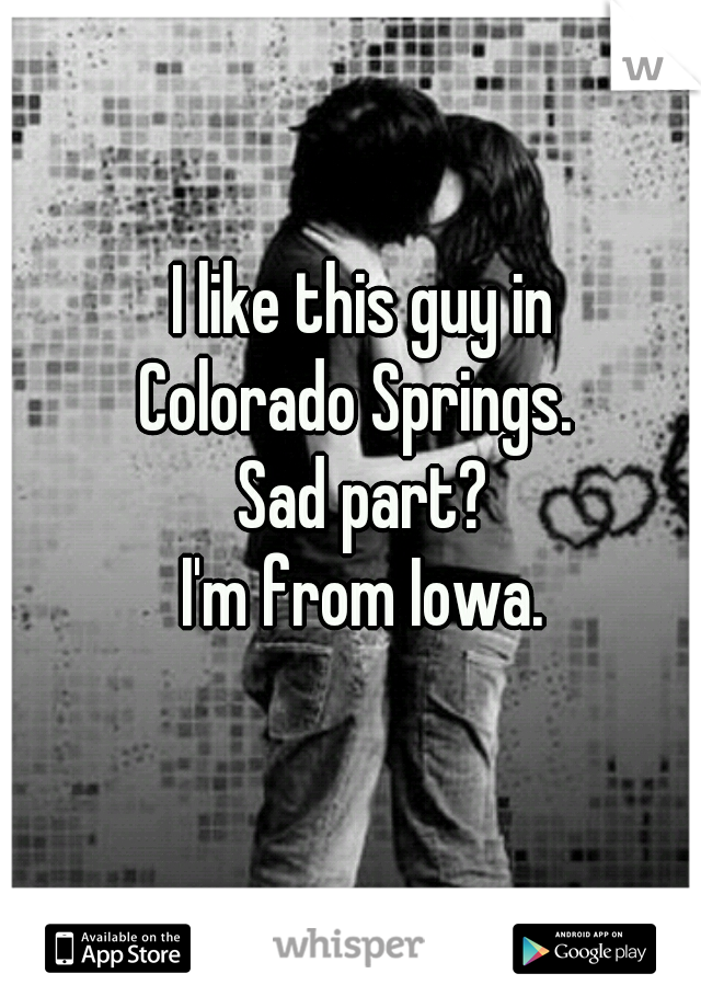 I like this guy in  Colorado Springs.   Sad part? I'm from Iowa.