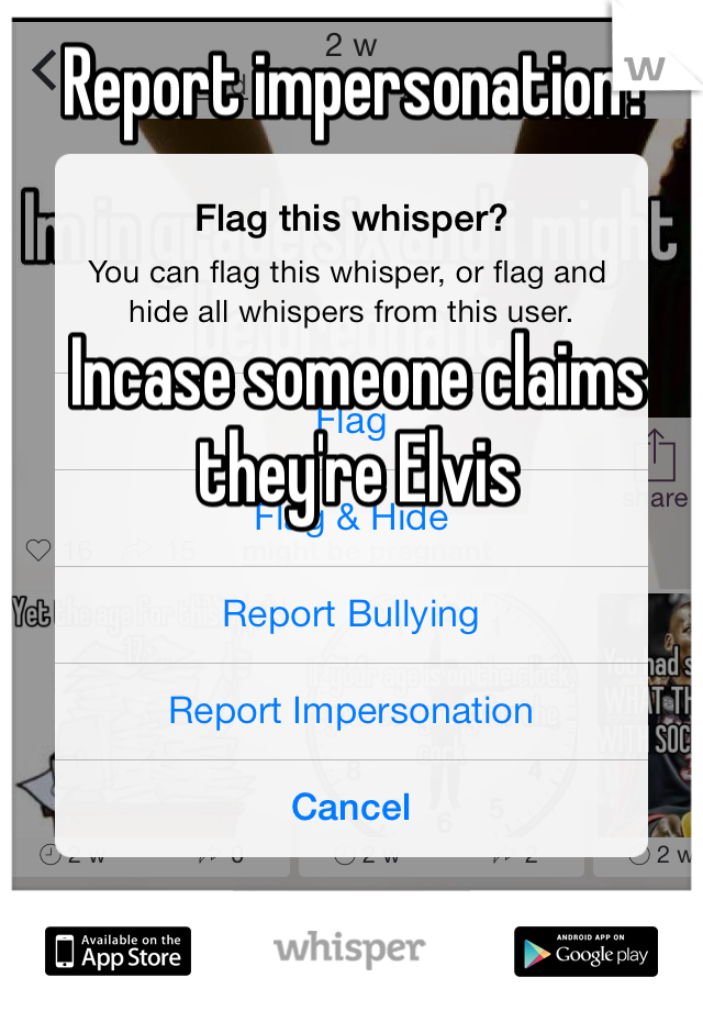 Report impersonation?    Incase someone claims they're Elvis