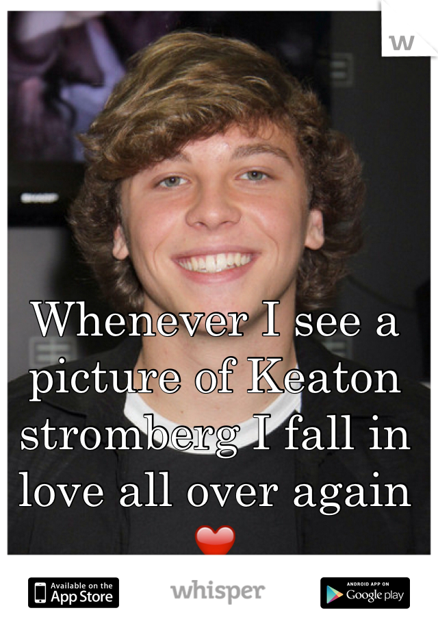 Whenever I see a picture of Keaton stromberg I fall in love all over again ❤️