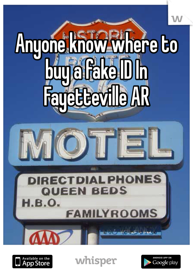 Anyone know where to buy a fake ID In Fayetteville AR
