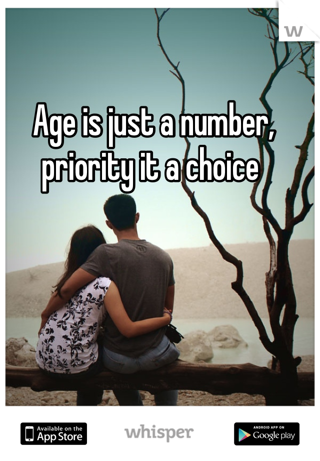 Age is just a number, priority it a choice