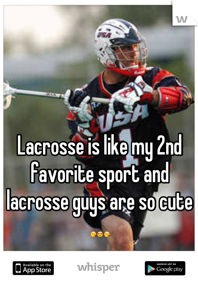 Lacrosse is like my 2nd favorite sport and lacrosse guys are so cute 😘😍😘