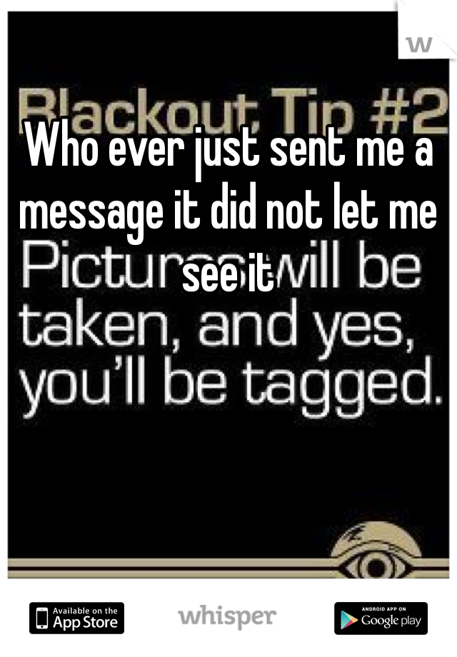Who ever just sent me a message it did not let me see it