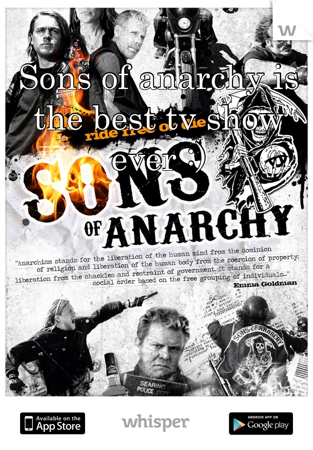 Sons of anarchy is the best tv show ever :)