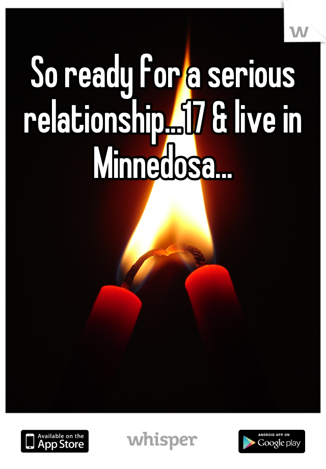 So ready for a serious relationship...17 & live in Minnedosa...