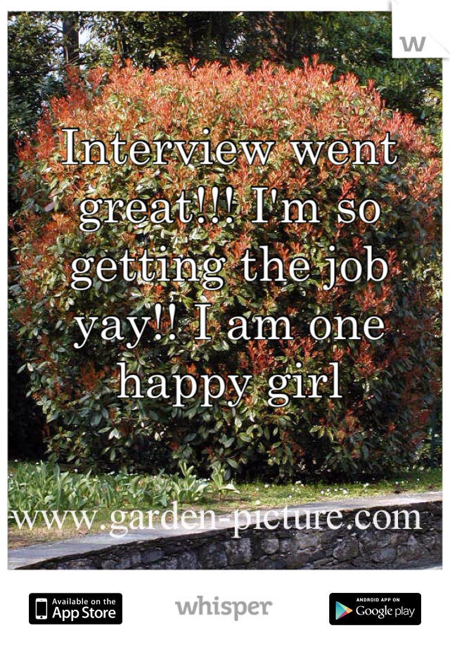 Interview went great!!! I'm so getting the job yay!! I am one happy girl