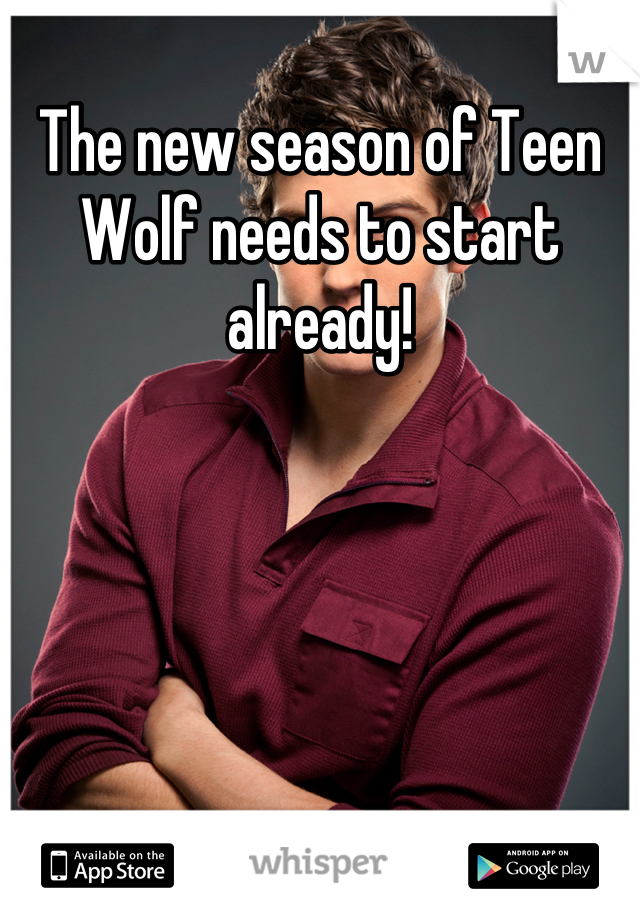The new season of Teen Wolf needs to start already!