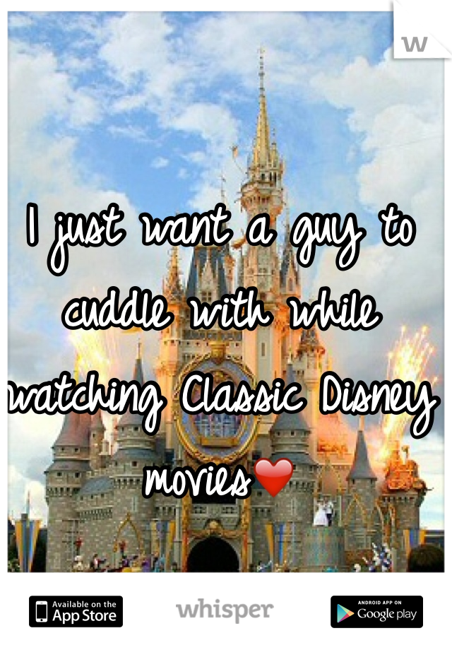 I just want a guy to cuddle with while watching Classic Disney movies❤️