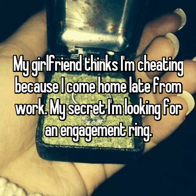 My girlfriend thinks I'm cheating because I come home late from work. My secret I'm looking for an engagement ring.