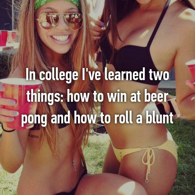In college I've learned two things: how to win at beer pong and how to roll a blunt