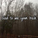 Glad to see your back